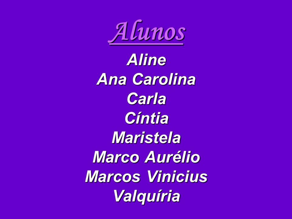 Alunos Aline Ana Carolina Carla Cíntia Maristela Marco Aurélio Marcos Vinicius Valquíria