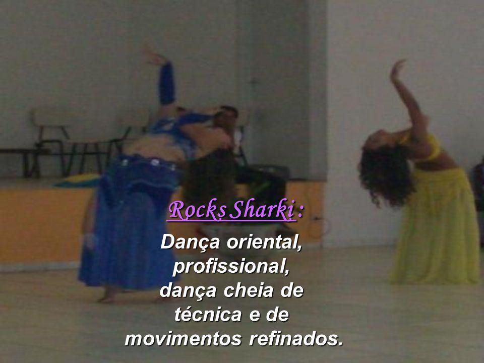 Rocks Sharki : Dança oriental, profissional, dança cheia de técnica e de movimentos refinados. Rocks Sharki : Dança oriental, profissional, dança chei