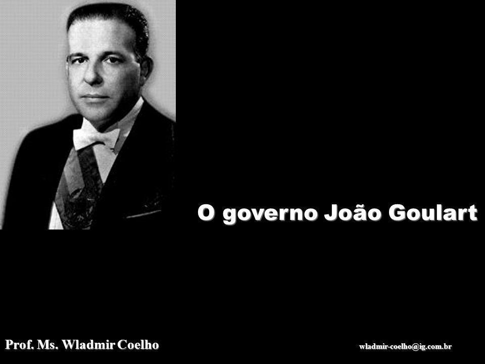 O governo João Goulart Prof. Ms. Wladmir Coelho wladmir-coelho@ig.com.br