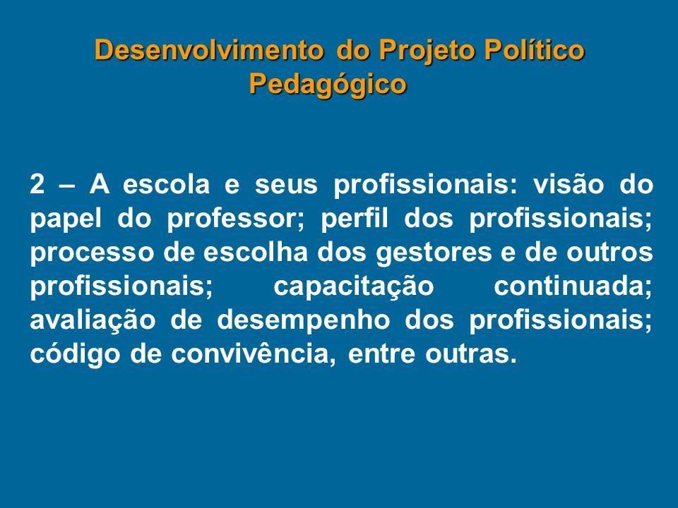 2 – A escola e seus profissionais: visão do papel do professor; perfil dos profissionais; processo de escolha dos gestores e de outros profissionais;
