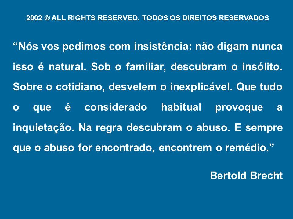 2002 © ALL RIGHTS RESERVED. TODOS OS DIREITOS RESERVADOS Nós vos pedimos com insistência: não digam nunca isso é natural. Sob o familiar, descubram o