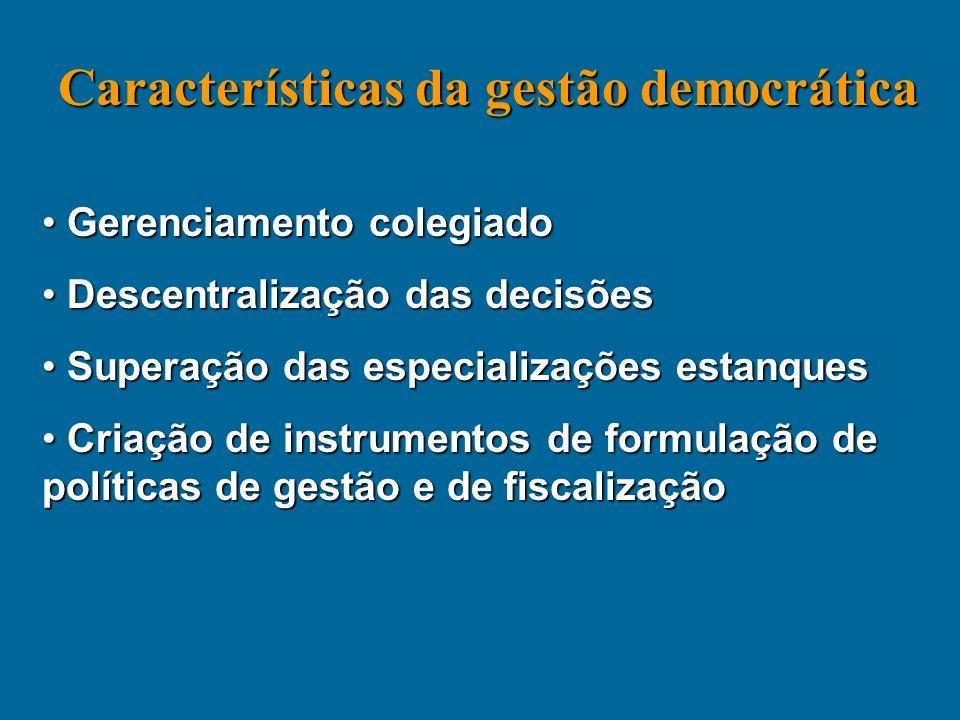 Características da gestão democrática Gerenciamento colegiado Gerenciamento colegiado Descentralização das decisões Descentralização das decisões Supe
