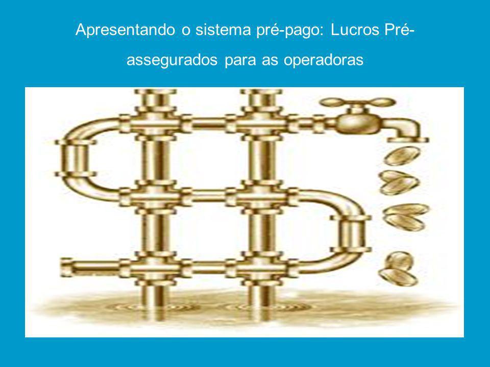 Apresentando o sistema pré-pago: Lucros Pré- assegurados para as operadoras
