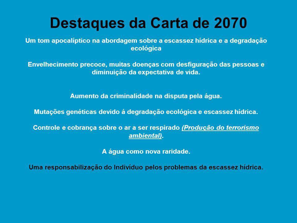 Destaques da Carta de 2070 Um tom apocalíptico na abordagem sobre a escassez hídrica e a degradação ecológica Envelhecimento precoce, muitas doenças c