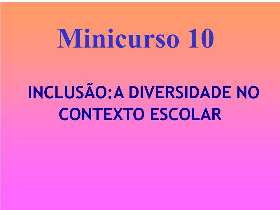 Minicurso 10 INCLUSÃO:A DIVERSIDADE NO CONTEXTO ESCOLAR