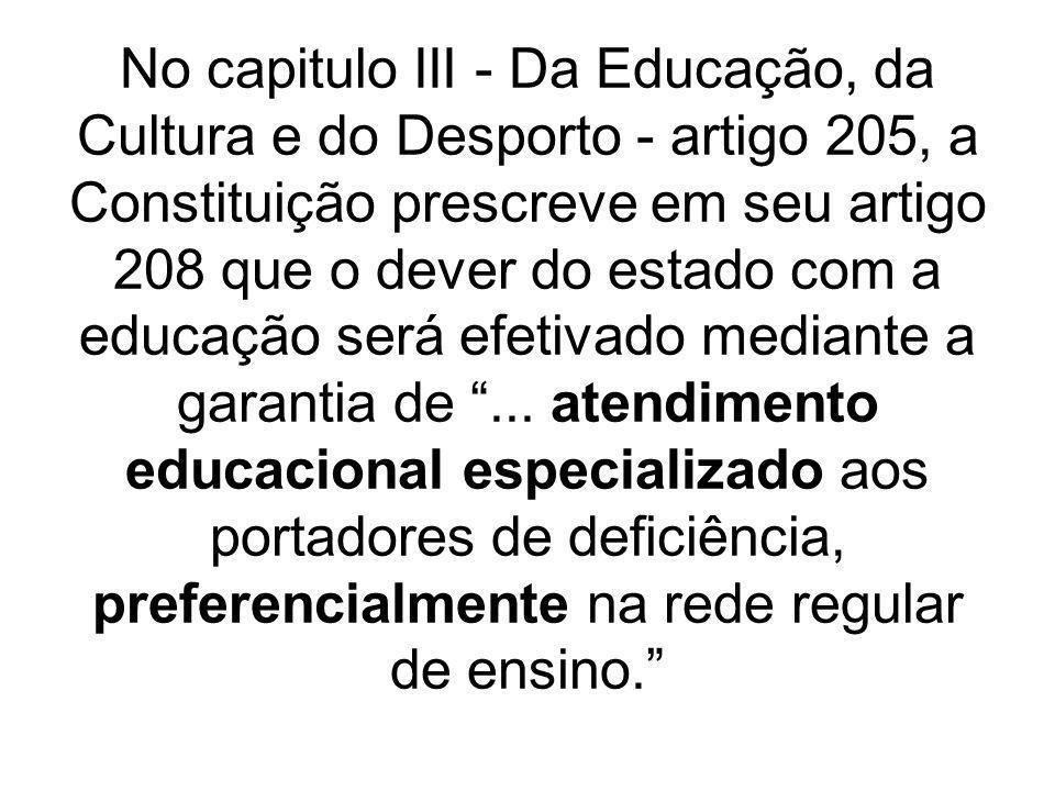 No capitulo III - Da Educação, da Cultura e do Desporto - artigo 205, a Constituição prescreve em seu artigo 208 que o dever do estado com a educação