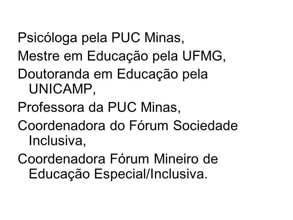 Psicóloga pela PUC Minas, Mestre em Educação pela UFMG, Doutoranda em Educação pela UNICAMP, Professora da PUC Minas, Coordenadora do Fórum Sociedade