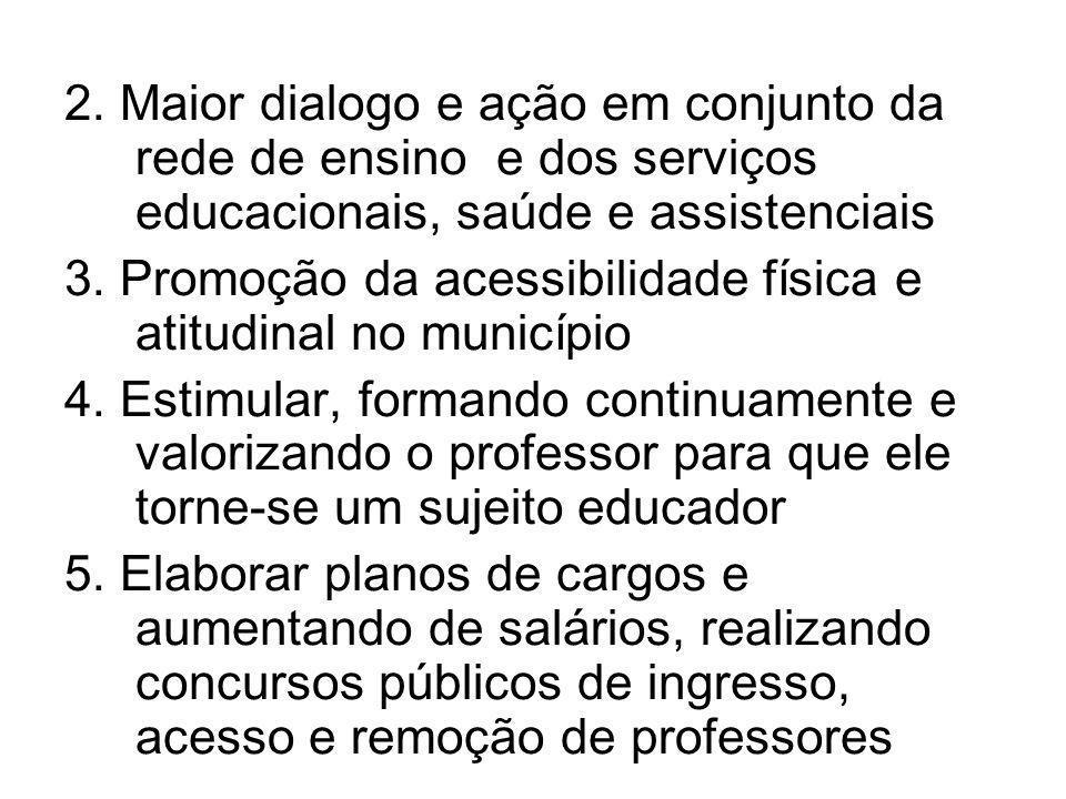 2. Maior dialogo e ação em conjunto da rede de ensino e dos serviços educacionais, saúde e assistenciais 3. Promoção da acessibilidade física e atitud