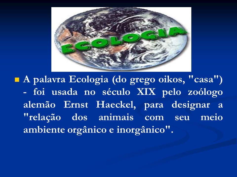 A palavra Ecologia (do grego oikos,