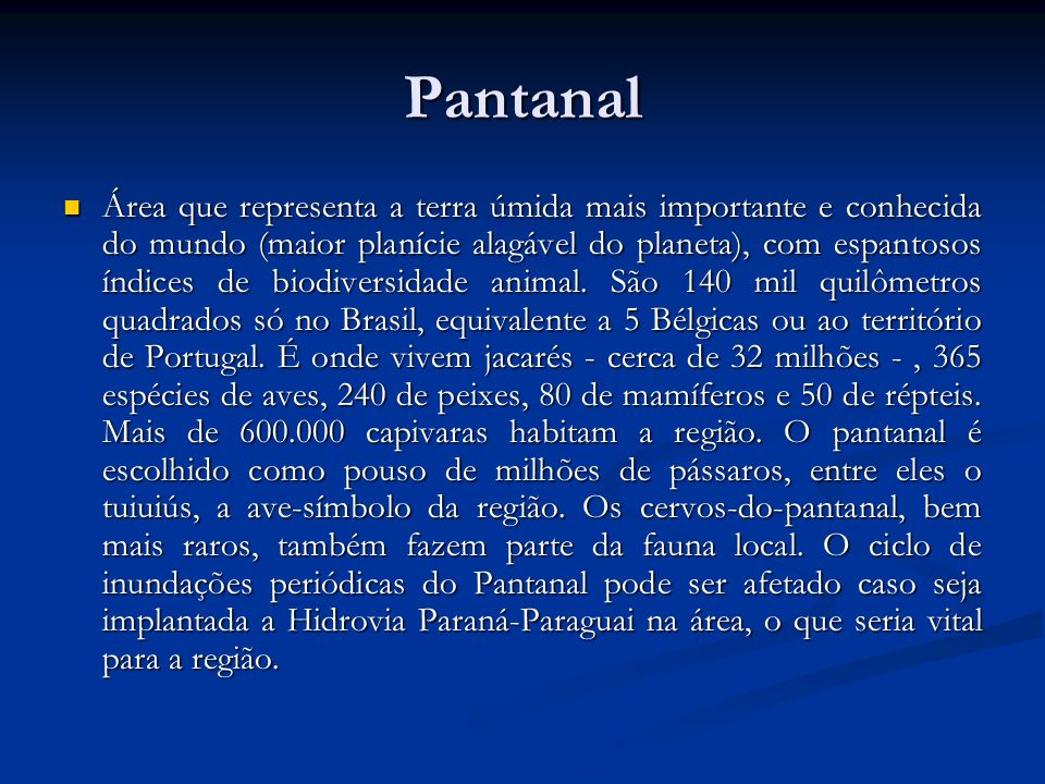 Pantanal Área que representa a terra úmida mais importante e conhecida do mundo (maior planície alagável do planeta), com espantosos índices de biodiv