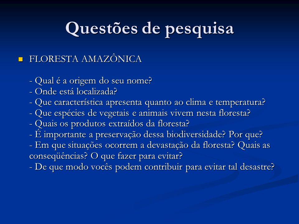 Questões de pesquisa FLORESTA AMAZÔNICA - Qual é a origem do seu nome? - Onde está localizada? - Que característica apresenta quanto ao clima e temper