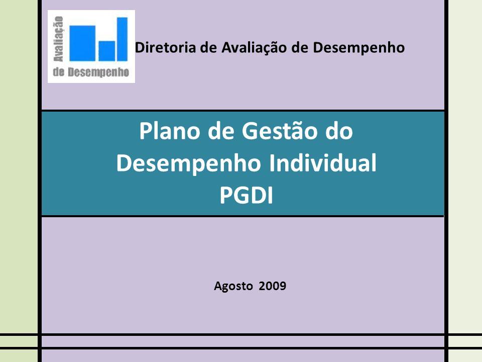 Plano de Gestão do Desempenho Individual PGDI Diretoria de Avaliação de Desempenho Agosto 2009