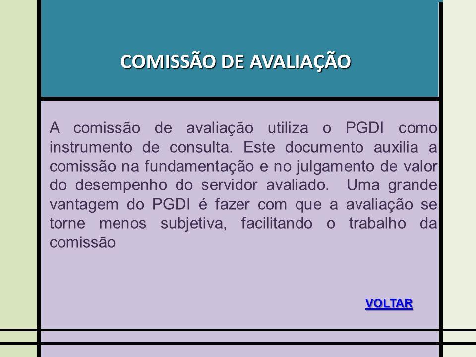 COMISSÃO DE AVALIAÇÃO A comissão de avaliação utiliza o PGDI como instrumento de consulta.