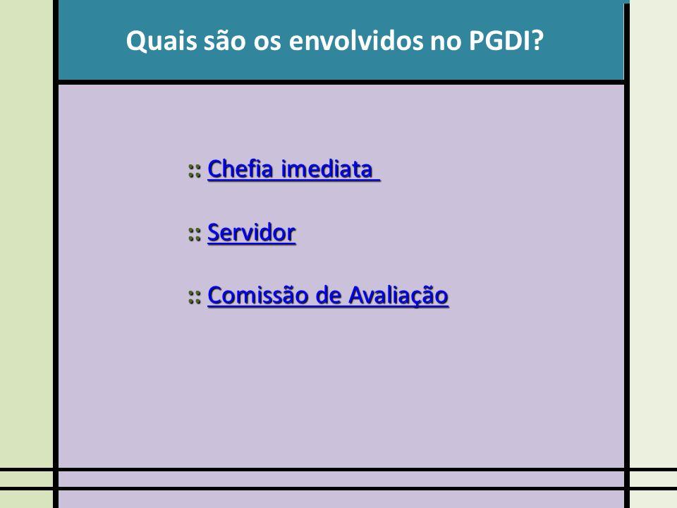 Quais são os envolvidos no PGDI? :: Chefia imediata Chefia imediataChefia imediata :: Servidor Servidor :: Comissão de Avaliação Comissão de Avaliação
