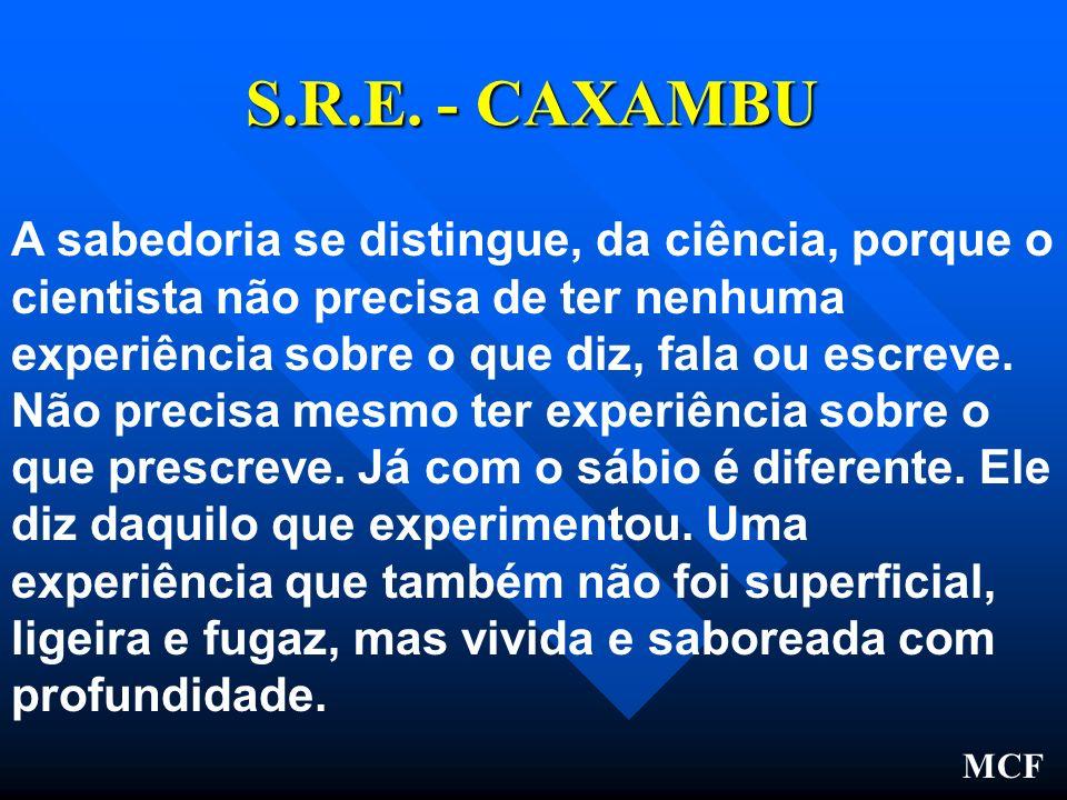 S.R.E.- CAXAMBU Nós somos arrogantes quando pensamos que estamos no controle.