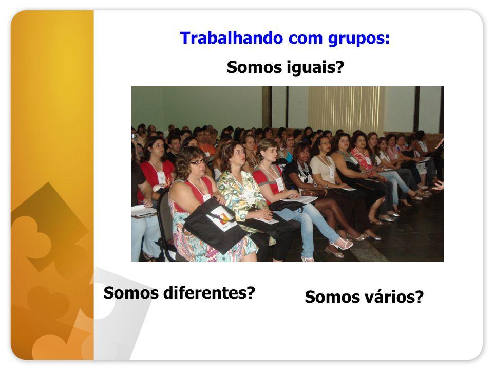Trabalhando com grupos: Somos iguais? Somos diferentes? Somos vários?