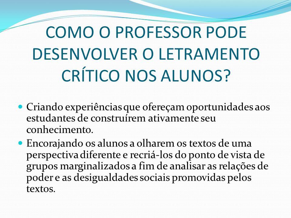 COMO O PROFESSOR PODE DESENVOLVER O LETRAMENTO CRÍTICO NOS ALUNOS.