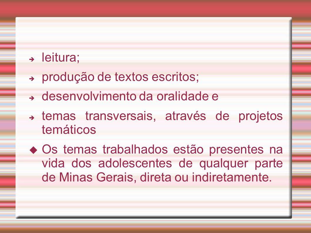 leitura; produção de textos escritos; desenvolvimento da oralidade e temas transversais, através de projetos temáticos Os temas trabalhados estão pres