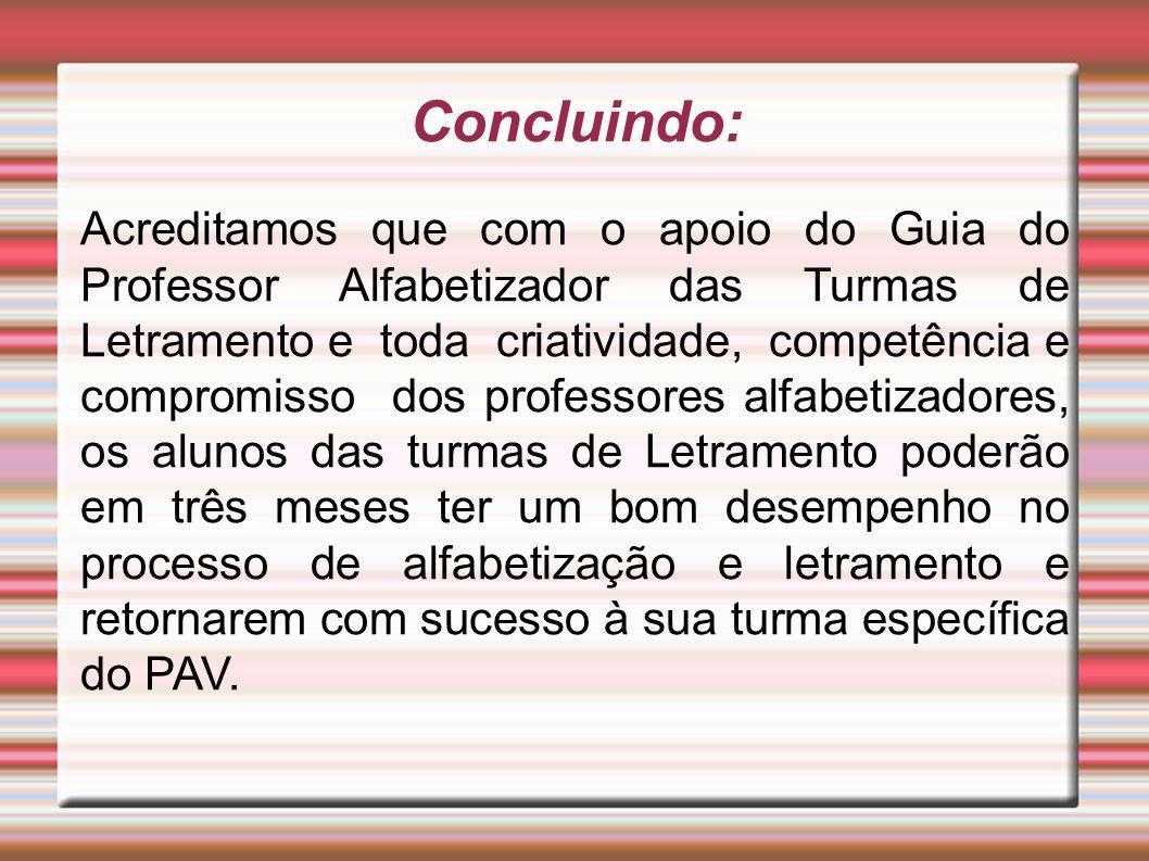 Concluindo: Acreditamos que com o apoio do Guia do Professor Alfabetizador das Turmas de Letramento e toda criatividade, competência e compromisso dos