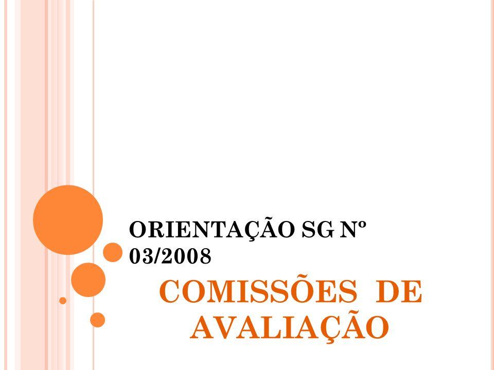 ORIENTAÇÃO SG Nº 03/2008 COMISSÕES DE AVALIAÇÃO