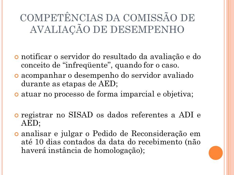 COMPETÊNCIAS DA COMISSÃO DE AVALIAÇÃO DE DESEMPENHO notificar o servidor do resultado da avaliação e do conceito de infreqüente, quando for o caso. ac