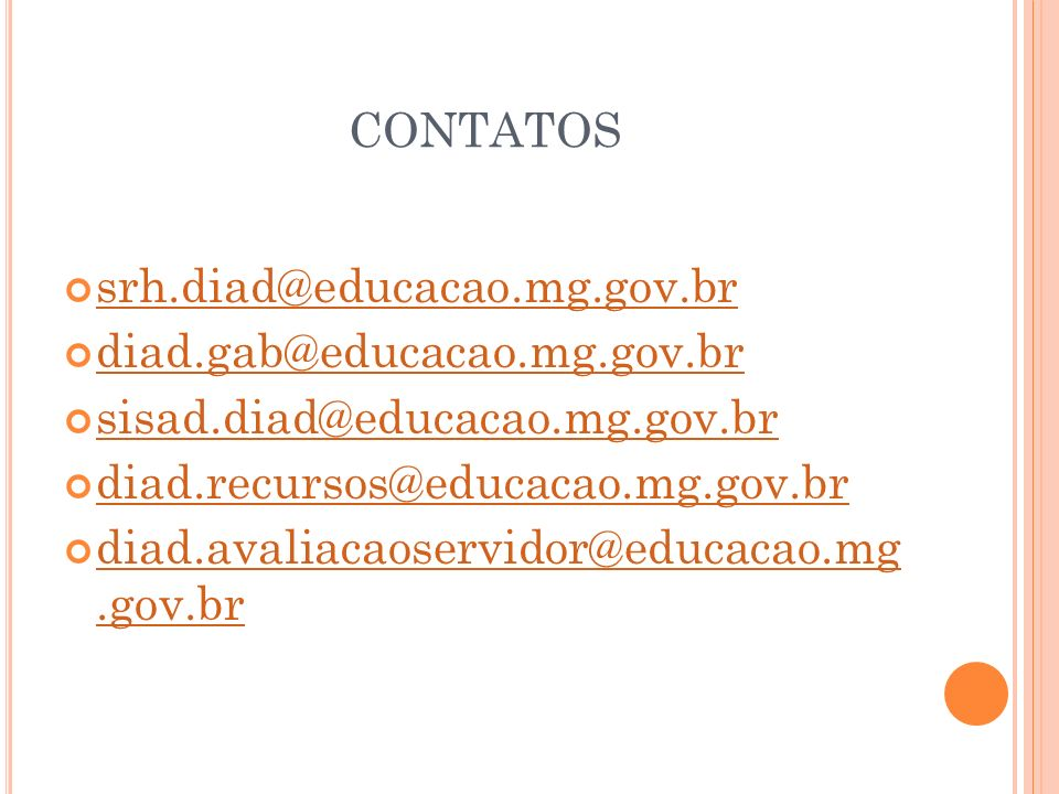 CONTATOS srh.diad@educacao.mg.gov.br diad.gab@educacao.mg.gov.br sisad.diad@educacao.mg.gov.br diad.recursos@educacao.mg.gov.br diad.avaliacaoservidor
