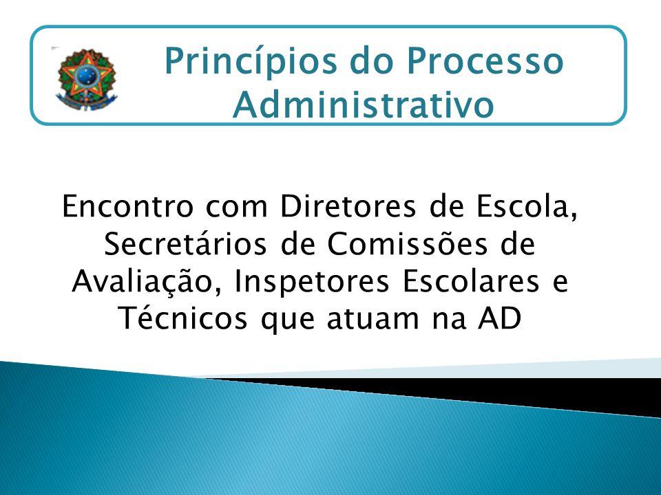 Encontro com Diretores de Escola, Secretários de Comissões de Avaliação, Inspetores Escolares e Técnicos que atuam na AD Princípios do Processo Admini