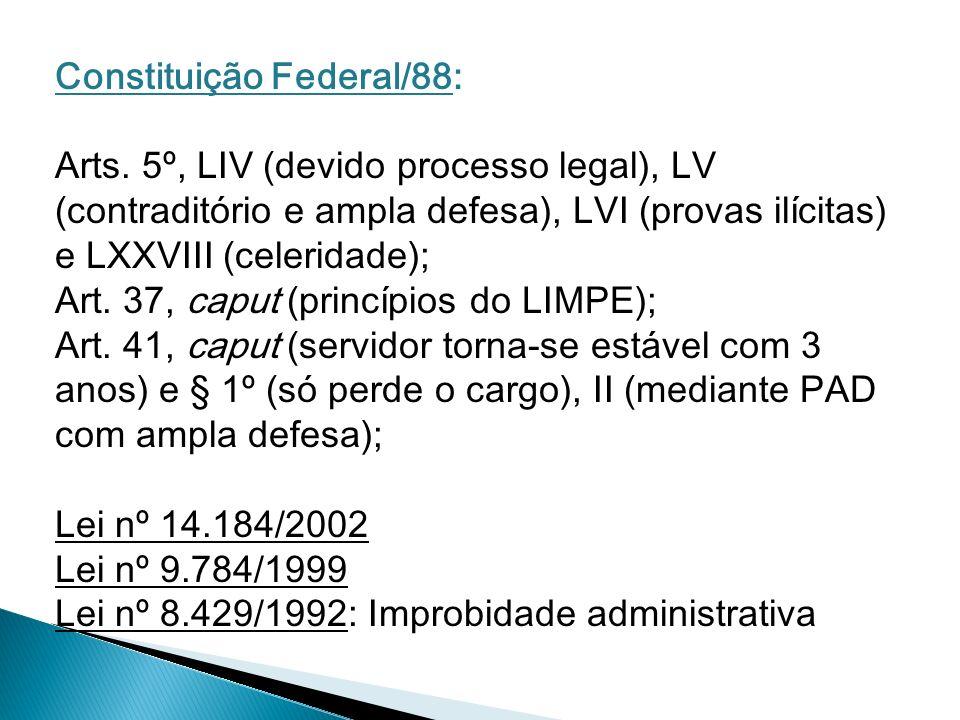 Constituição Federal/88: Arts. 5º, LIV (devido processo legal), LV (contraditório e ampla defesa), LVI (provas ilícitas) e LXXVIII (celeridade); Art.