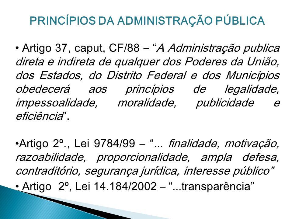 PRINCÍPIOS DA ADMINISTRAÇÃO PÚBLICA Artigo 37, caput, CF/88 – A Administração publica direta e indireta de qualquer dos Poderes da União, dos Estados,
