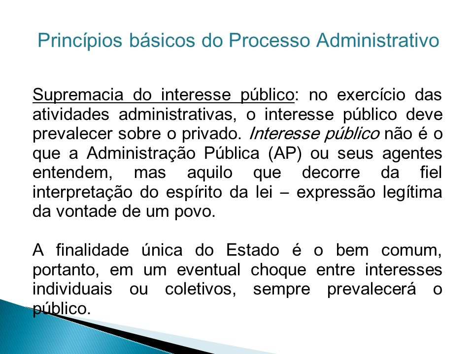Supremacia do interesse público: no exercício das atividades administrativas, o interesse público deve prevalecer sobre o privado. Interesse público n