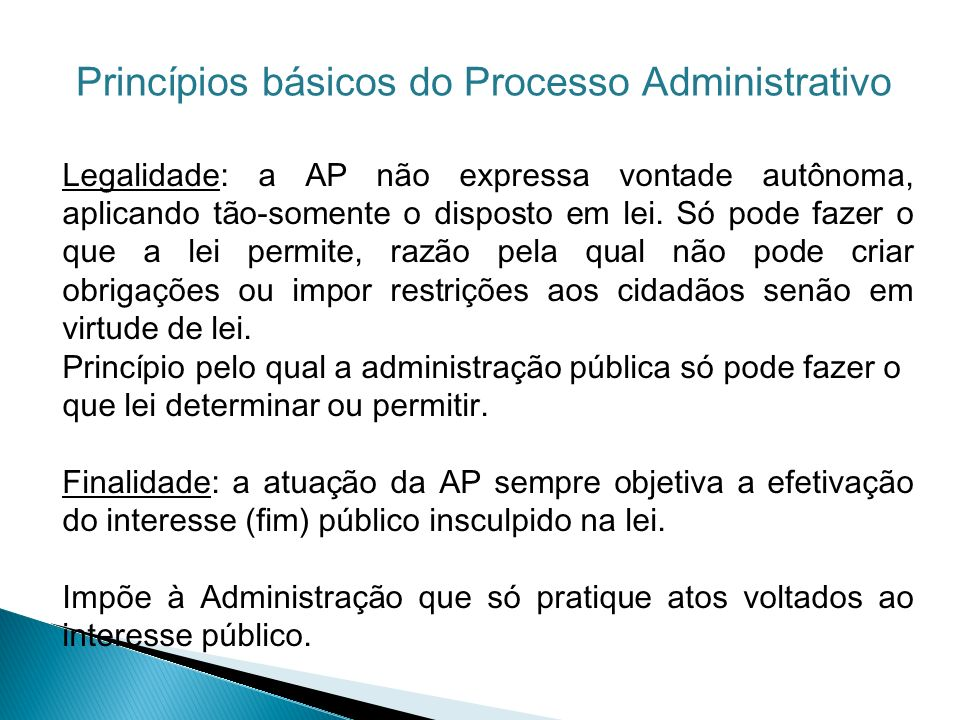 Legalidade: a AP não expressa vontade autônoma, aplicando tão-somente o disposto em lei. Só pode fazer o que a lei permite, razão pela qual não pode c