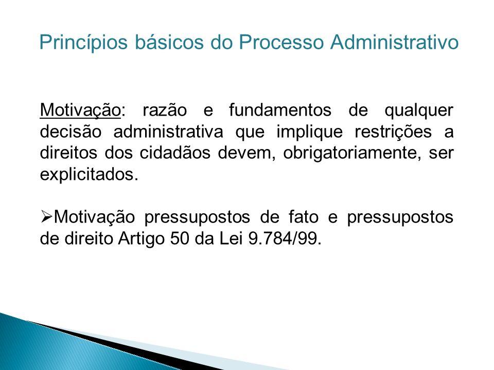 Motivação: razão e fundamentos de qualquer decisão administrativa que implique restrições a direitos dos cidadãos devem, obrigatoriamente, ser explici