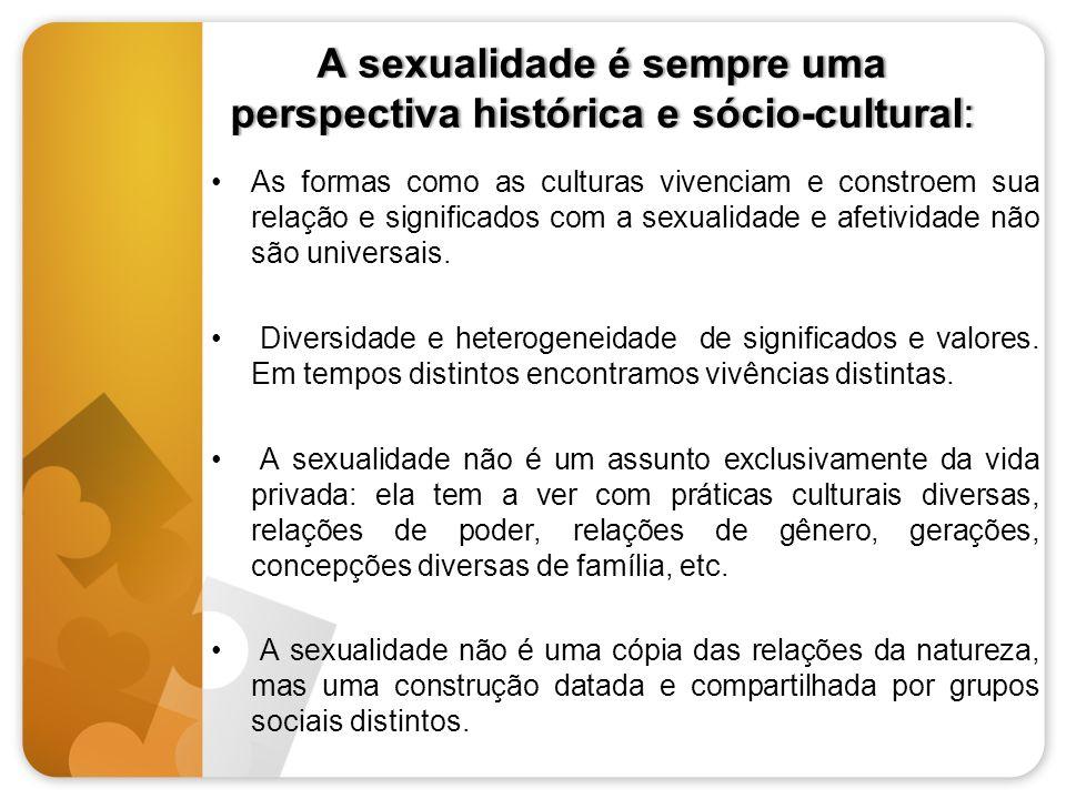 A sexualidade é sempre uma perspectiva histórica e sócio-cultural: As formas como as culturas vivenciam e constroem sua relação e significados com a s