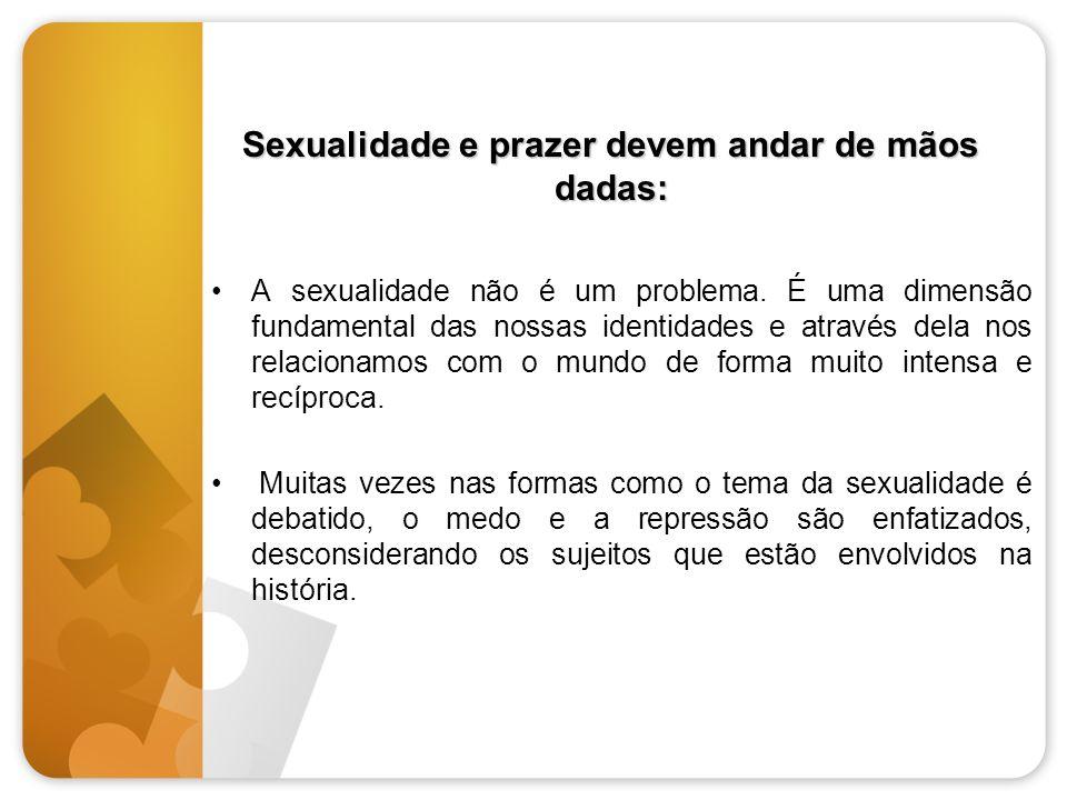 Sexualidade e prazer devem andar de mãos dadas: A sexualidade não é um problema. É uma dimensão fundamental das nossas identidades e através dela nos