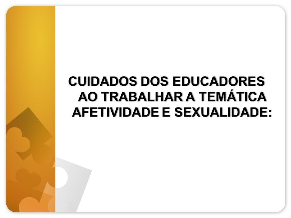 CUIDADOS DOS EDUCADORES AO TRABALHAR A TEMÁTICA AFETIVIDADE E SEXUALIDADE: