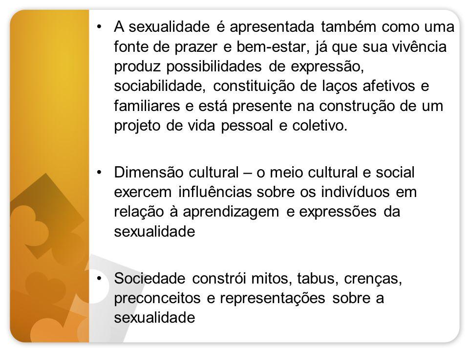 A sexualidade é apresentada também como uma fonte de prazer e bem-estar, já que sua vivência produz possibilidades de expressão, sociabilidade, consti
