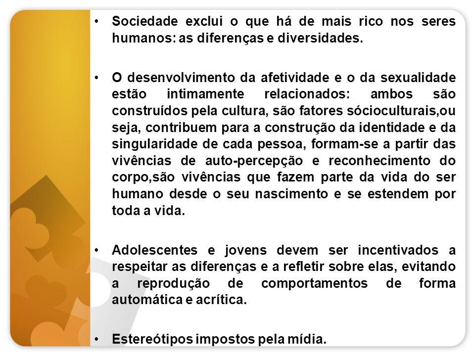 Sociedade exclui o que há de mais rico nos seres humanos: as diferenças e diversidades. O desenvolvimento da afetividade e o da sexualidade estão inti
