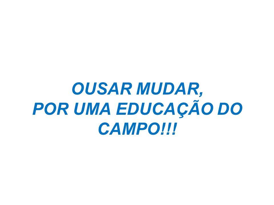 OUSAR MUDAR, POR UMA EDUCAÇÃO DO CAMPO!!!