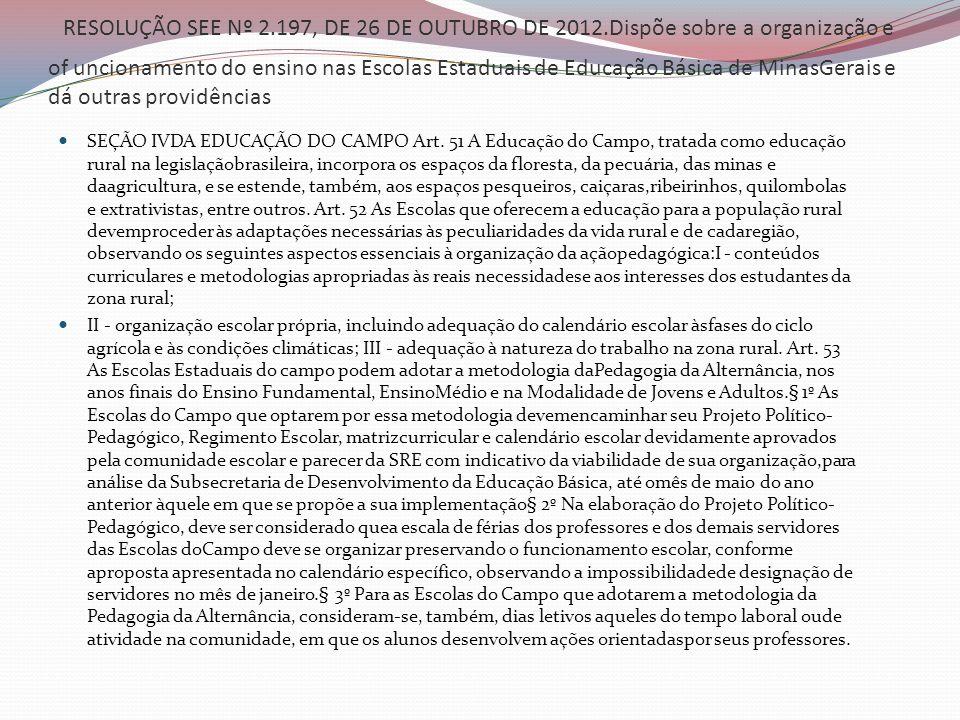 RESOLUÇÃO SEE Nº 2.197, DE 26 DE OUTUBRO DE 2012.Dispõe sobre a organização e of uncionamento do ensino nas Escolas Estaduais de Educação Básica de Mi
