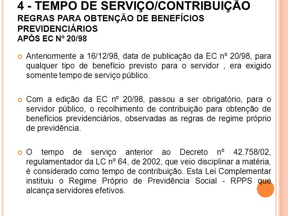 4 - TEMPO DE SERVIÇO/CONTRIBUIÇÃO REGRAS PARA OBTENÇÃO DE BENEFÍCIOS PREVIDENCIÁRIOS APÓS EC Nº 20/98 Anteriormente a 16/12/98, data de publicação da
