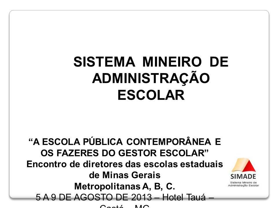 SISTEMA MINEIRO DE ADMINISTRAÇÃO ESCOLAR A ESCOLA PÚBLICA CONTEMPORÂNEA E OS FAZERES DO GESTOR ESCOLAR Encontro de diretores das escolas estaduais de