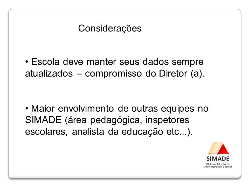 Escola deve manter seus dados sempre atualizados – compromisso do Diretor (a). Maior envolvimento de outras equipes no SIMADE (área pedagógica, inspet