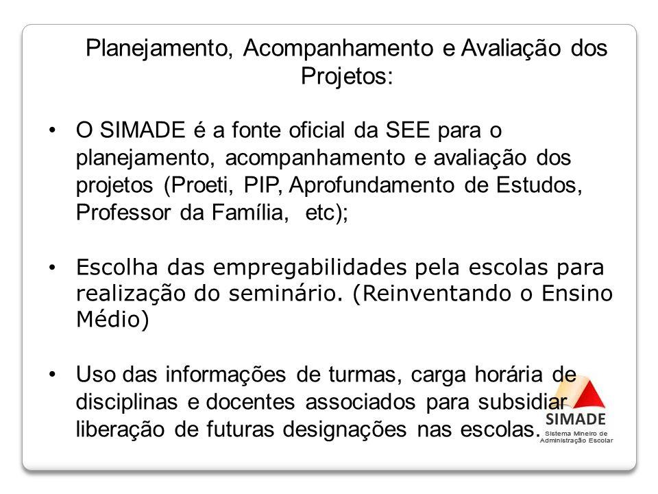 O SIMADE é a fonte oficial da SEE para o planejamento, acompanhamento e avaliação dos projetos (Proeti, PIP, Aprofundamento de Estudos, Professor da F