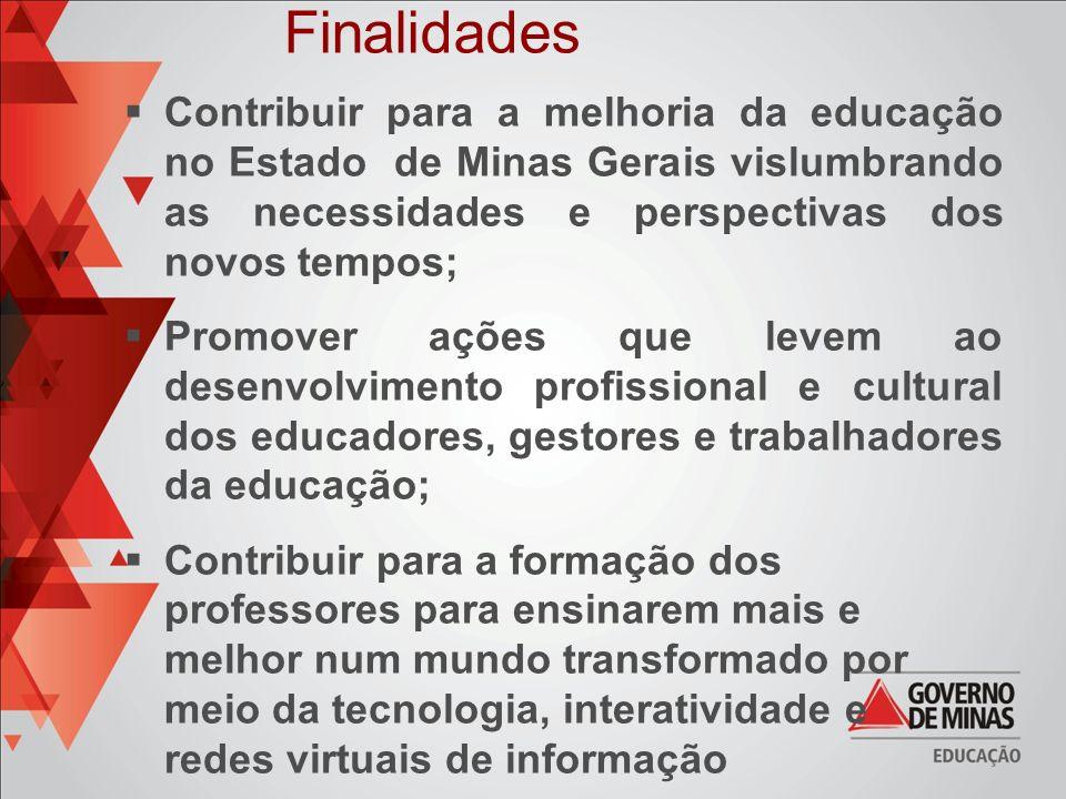 Contribuir para a melhoria da educação no Estado de Minas Gerais vislumbrando as necessidades e perspectivas dos novos tempos; Promover ações que leve