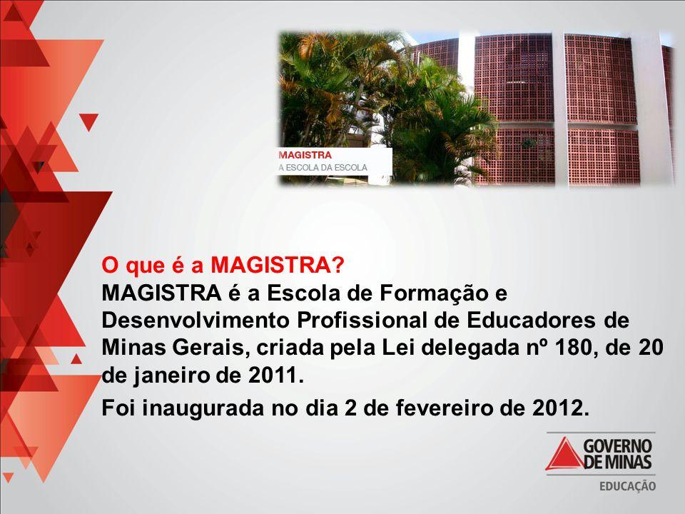 O que é a MAGISTRA? MAGISTRA é a Escola de Formação e Desenvolvimento Profissional de Educadores de Minas Gerais, criada pela Lei delegada nº 180, de