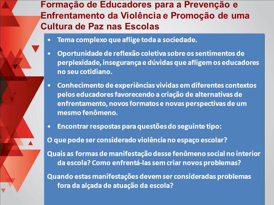 Formação de Educadores para a Prevenção e Enfrentamento da Violência e Promoção de uma Cultura de Paz nas Escolas Tema complexo que aflige toda a soci