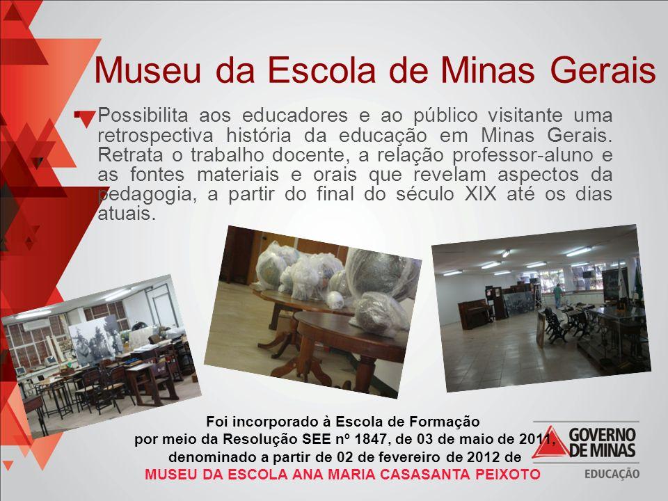 Museu da Escola de Minas Gerais Possibilita aos educadores e ao público visitante uma retrospectiva história da educação em Minas Gerais. Retrata o tr