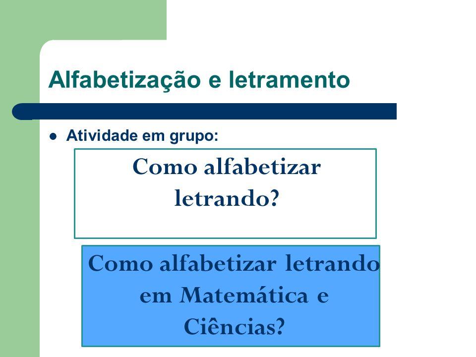 Alfabetização e letramento Atividade em grupo: Como alfabetizar letrando? Como alfabetizar letrando em Matemática e Ciências?