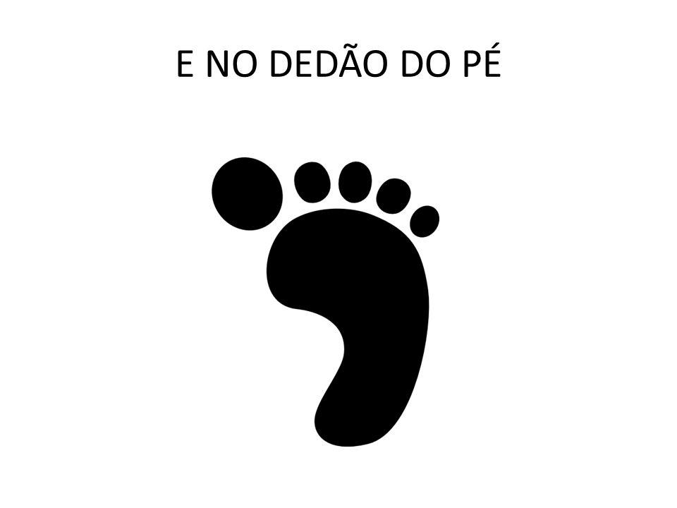 E NO DEDÃO DO PÉ