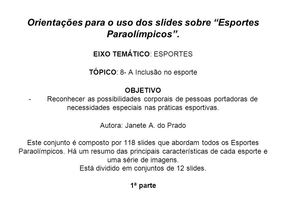 Orientações para o uso dos slides sobre Esportes Paraolímpicos. EIXO TEMÁTICO: ESPORTES TÓPICO: 8- A Inclusão no esporte OBJETIVO - Reconhecer as poss